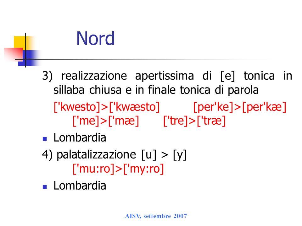 Nord3) realizzazione apertissima di [e] tonica in sillaba chiusa e in finale tonica di parola.